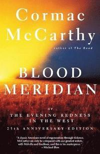 Blood Meridian: Or the Evening Redness in the West (h�ftad)
