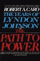 The Path to Power: The Years of Lyndon Johnson I (h�ftad)