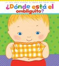 Donde Esta El Ombliguito? (Where Is Baby's Belly Button?): Un Libro Para Levantar Ta Tapita Por Karen Katz (a Lift-The-Flap Story)