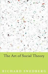 The Art of Social Theory (h�ftad)