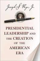 Presidential Leadership and the Creation of the American Era (h�ftad)