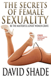 The Secrets of Female Sexuality Be the Masterful Lover Women Crave (h�ftad)