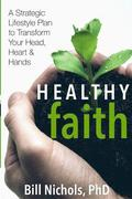 Healthy Faith: A Strategic Lifestyle Plan to Transform Your Head, Heart and Hands