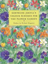 Gertrude Jekyll's Colour Schemes for the Flower Garden (h�ftad)