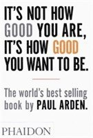 It's Not How Good You are, it's How Good You Want to be (h�ftad)