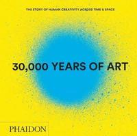 30,000 Years of Art (Revised and Updated Edition)