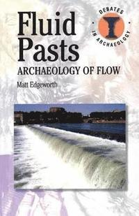 Fluid Pasts: Archaeology of Flow (h�ftad)