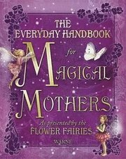 Everyday Handbook for Magical Mothers as Presented by the Flower Fairies (inbunden)
