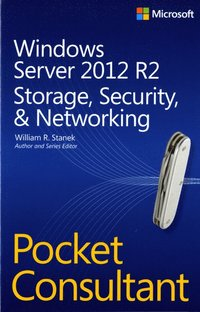 Windows Server 2012 R2 Pocket Consultant: Storage, Security, & Networking (h�ftad)