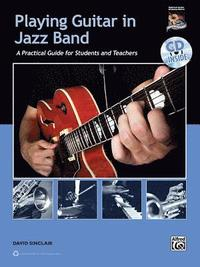 Playing Guitar in Jazz Band: A Practical Guide for Students and Teachers [With CD (Audio)] (h�ftad)