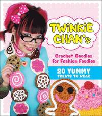 Twinkie Chan's Crochet Goodies for Fashion Foodies (h�ftad)