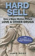 Hard Sell: Now a Major Motion Picture LOVE &; OTHER DRUGS (h�ftad)