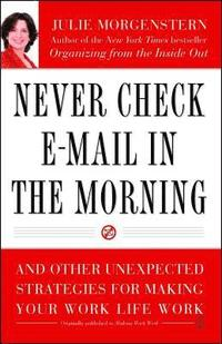 Never Check E-mail in the Morning: And Other Unexpected Strategies for Making Your Work Life Work (h�ftad)