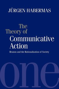 The Theory of Communicative Action: v.1 Reason and the Rationalization of Society (h�ftad)