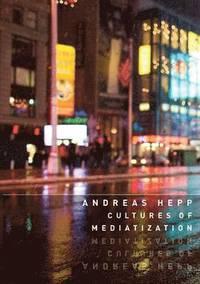 Cultures of Mediatization (h�ftad)