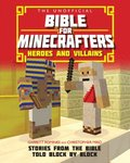 The Unofficial Bible for Minecrafters: Heroes and Villains