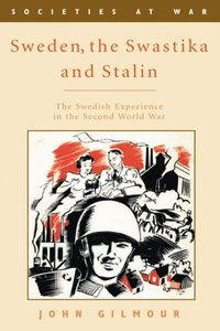 Sweden, the Swastika and Stalin: The Swedish experience in the Second World War