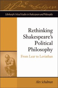 Rethinking Shakespeare's Political Philosophy: From Lear to Leviathan  (h�ftad)