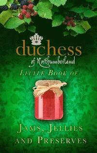 The Duchess of Northumberland's Little Book of Jams, Jellies and Preserves (inbunden)