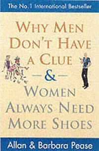 Why Men Don't Have a Clue and Women Always Need More Shoes (h�ftad)
