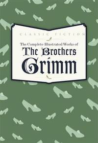 The Complete Illustrated Works of the Brothers Grimm (inbunden)