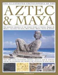 The Illustrated Encyclopedia of the Aztec and Maya (inbunden)