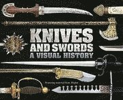 Knives and Swords: A Visual History (inbunden)
