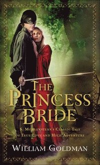 The Princess Bride: S. Morgenstern's Classic Tale of True Love and High Adventure (inbunden)