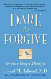 Dare to Forgive: The Power of Letting Go & Moving on (h�ftad)