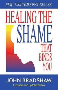 Healing the Shame That Binds You (h�ftad)