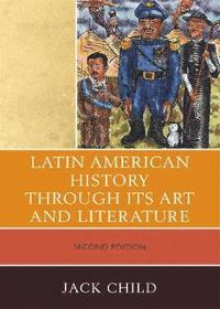 Latin American History Through Its Art and Literature (h�ftad)