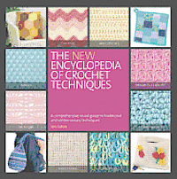 The New Encyclopedia of Crochet Techniques: A Comprehensive Visual Guide to Traditional and Contemporary Techniques (kartonnage)