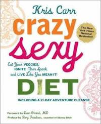 Crazy Sexy Diet: Eat Your Veggies, Ignite Your Spark, and Live Like You Mean It! (h�ftad)