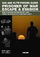 SAS and Elite Forces Guide Prisoner of War Escape & Evasion: How to Survive Behind Enemy Lines from the World's Elite Military Units (inbunden)