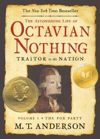 The Astonishing Life of Octavian Nothing, Traitor to the Nation: Volume 1, the Pox Party (inbunden)