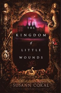 The Kingdom of Little Wounds (inbunden)