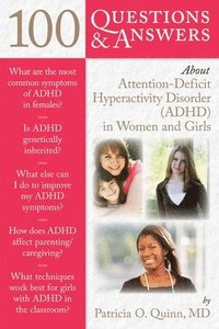 100 Questions &; Answers About Attention Deficit Hyperactivity Disorder (ADHD) in Women and Girls