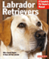 Labrador Retrievers - Everything About History, Purchase, Care, Nutrition, Training, and Behavior