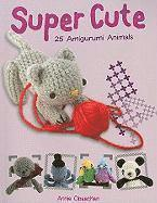 Super Cute: 25 Amigurumi Animals (inbunden)