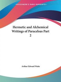 Hermetic And Alchemical Writings Of Paracelsus (h�ftad)