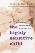 The Highly Sensitive Child: Helping Our Children Thrive When the World Overwhelms Them (h�ftad)
