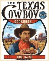 The Texas Cowboy Cookbook: A History in Recipes and Photos (h�ftad)