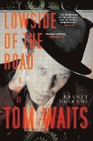 Lowside of the Road: A Life of Tom Waits (h�ftad)