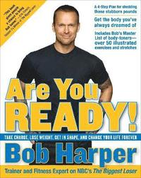 Are You Ready!: Take Charge, Lose Weight, Get in Shape, and Change Your Life Forever (inbunden)