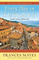 Every Day in Tuscany: Seasons of an Italian Life (inbunden)