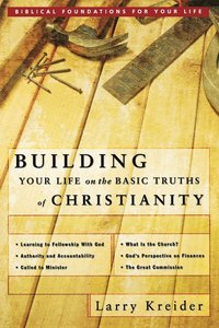 Building Your Life On The Basic Truths Of Christianity (h�ftad)