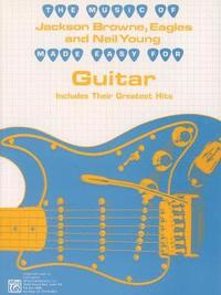 The Music of Jackson Browne, Eagles and Neil Young Made Easy for Guitar: Includes Their Greatest Hits (inbunden)