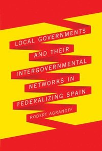 Local Governments and Their Intergovernmental Networks in Federalizing Spain (h�ftad)