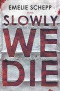 Slowly We Die: A Thriller