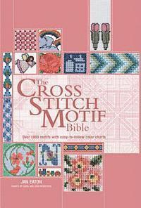 The Cross Stitch Motif Bible: Over 1000 Motifs with Easy-To-Follow Color Charts (kartonnage)